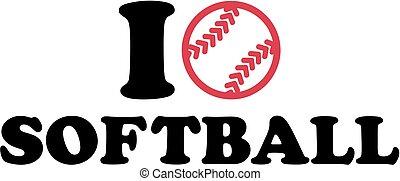 I love softball with ball