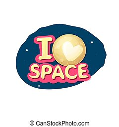 I love space, vector illustration