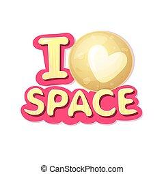 I love space, vector illustration