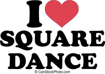 I love Square dance