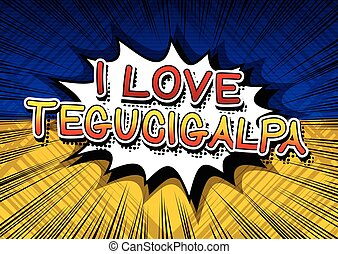 I Love Tegucigalpa - Comic book style text.