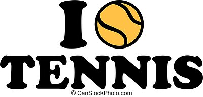 I love tennis with ball