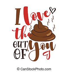 I Love the poo out of you - funny valentine's day calligraphic quote