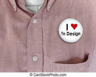 I Love to Design Shirt Graphic Artist Career Job 3d Illustration