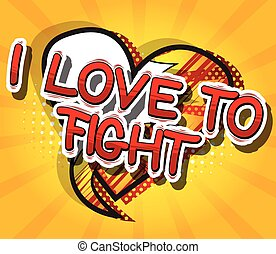 I Love To Fight - Comic book word.