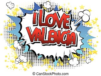 I Love Valencia - Comic book style word on comic book...