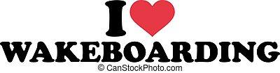 I love wakeboarding