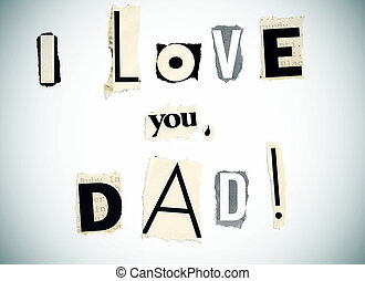 I love you, dad written with newspaper and magazine...