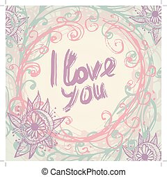 I love you. Greeting Card template in vintage. hand lettering - handmade calligraphy. Pink, purple, blue.