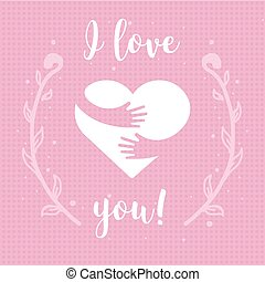 I love you. Heart and hands with text lettering isolated on pink background. Design for holiday greeting card and invitation of the wedding, Valentine s day, Mother s day and Birthday