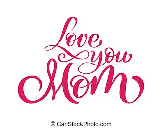 love you mom card. Hand drawn lettering design. Happy Mother s Day typographical background. Ink illustration. Modern brush calligraphy.