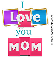 I Love You Mom Colorful Squares