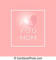 I love you Mom. Happy Mothers day greeting card
