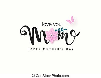 I love you Mom. Happy mothers day lettering design with beautiful pink flower and butterfly. Vector illustration.