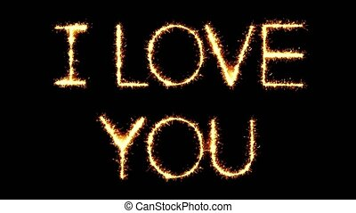 I Love You Text Sparkler Writing With Glitter Sparks Particles Firework on Black 4K Loop Background. Greeting card, Invitation, Celebration, Party, Gift, Message, Wishes, Festival.
