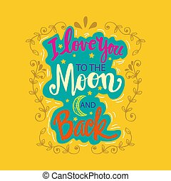 I love you to the moon and back. Motivational quote.