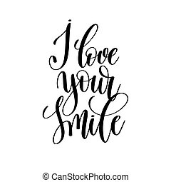i love your smile black and white hand written lettering...