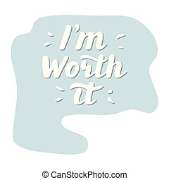 I m worth it. Hand written lettering quote.