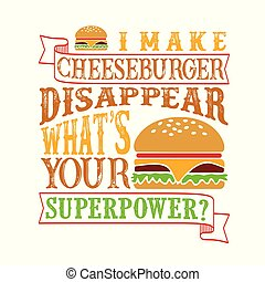 I make Cheeseburger disappear what s your superpower. Funny food Quote good for print