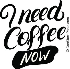 I need coffee now hand written lettering. Modern brush ...