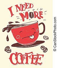 I need more coffee. Hand-lettering with hand-drawn funny coffee cup poster and t-shirt design