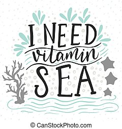 I need vitamin sea. Vector lettering card with handdrawn...