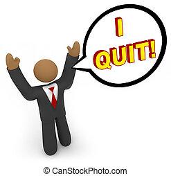 I Quit - Businessman Speech Bubble - A business man with...