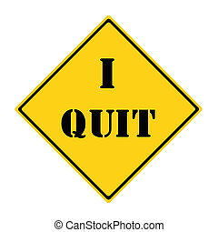 I Quit Road Sign - A yellow and black diamond shaped road...