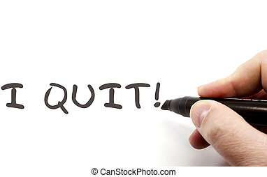 I Quit written with Dry Erase Marker - A hand writing the ...
