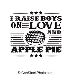 I raises Boys on Love and Apple Pie good for cricut. Food and Drink Quote and Saying
