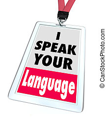 I Speak Your Language words on a name badge or tag to offer ...
