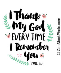 I Thank My God Every Time I Remember You Bible Scripture...