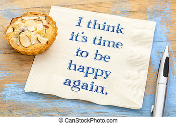 I think it is time to be happy again