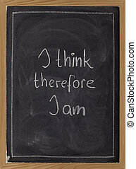 I think, therefore I am - philosophical statement used by Ren? Descartes; white chalk handwriting on blackboard