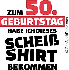 I turned 50 and all i got was this lousy Shirt - 50th birthday german