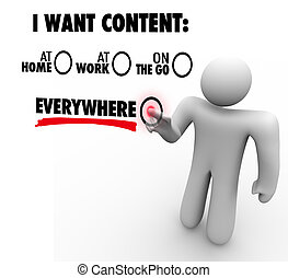 I Want Content Everywhere At Home Work On Go Customer Choice...