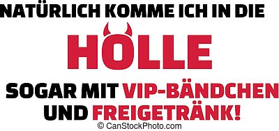 I will come to hell for sure with VIP entrance and free drinks slogan german