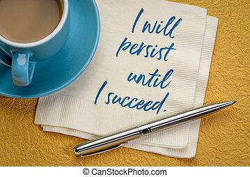 I will persist until succeed - I will persist until I...