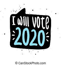 I will Vote 2020 - vector illustration.