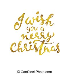 I wish you a Merry Christmas. Beautiful greeting card scratched calligraphy gold text word. Handwritten modern brush lettering white background isolated vector