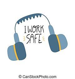 I work safe handwritten phrase with earmuffs