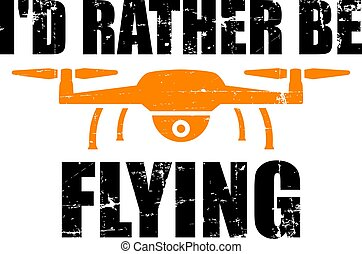 I would rather be flying a drone