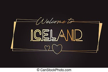 Iceland Welcome to Golden text Neon Lettering Typography Vector Illustration.