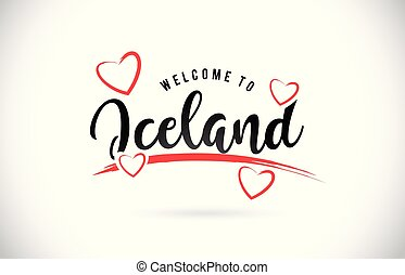 Iceland Welcome To Word Text with Handwritten Font and Red Love Hearts.