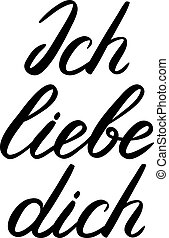 Ich liebe dich. I love you in German. Handwritten...