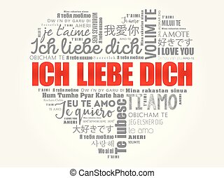 ICH LIEBE DICH (I Love You in German) in different languages...