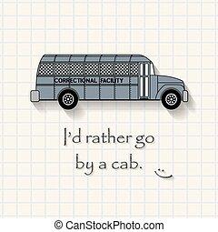 I'd Rather Go by cab - funny prison bus inscription template...