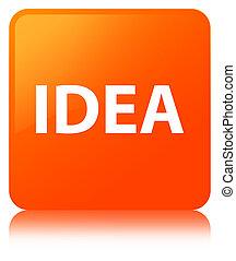 Idea orange square button