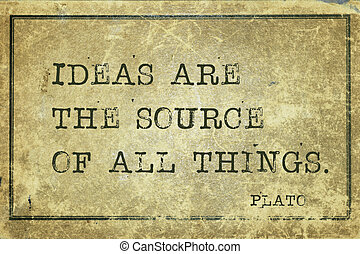 ideas Plato - Ideas are the source of all things- ancient...