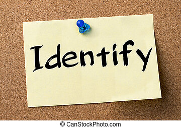 Identify - adhesive label pinned on bulletin board -...